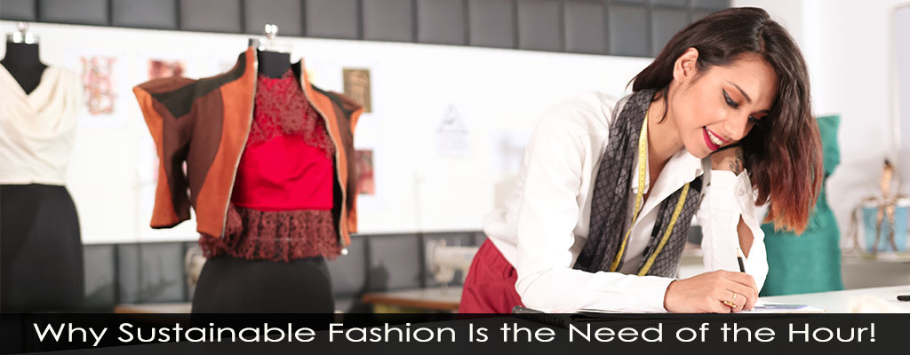 Why Sustainable Fashion Is the Need of the Hour!